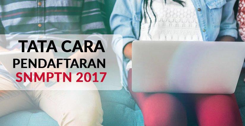 Tata Cara Pendaftaran SNMPTN 2017, Lengkap!